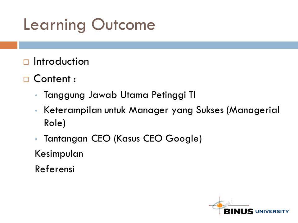 Learning Outcome  Introduction  Content : Tanggung Jawab Utama Petinggi TI Keterampilan untuk Manager yang Sukses (Managerial Role) Tantangan CEO (Kasus CEO Google) Kesimpulan Referensi