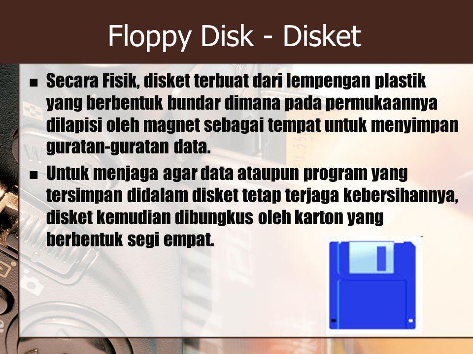 Floppy Disk - Disket Secara Fisik, disket terbuat dari lempengan plastik yang berbentuk bundar dimana pada permukaannya dilapisi oleh magnet sebagai tempat untuk menyimpan guratan-guratan data.