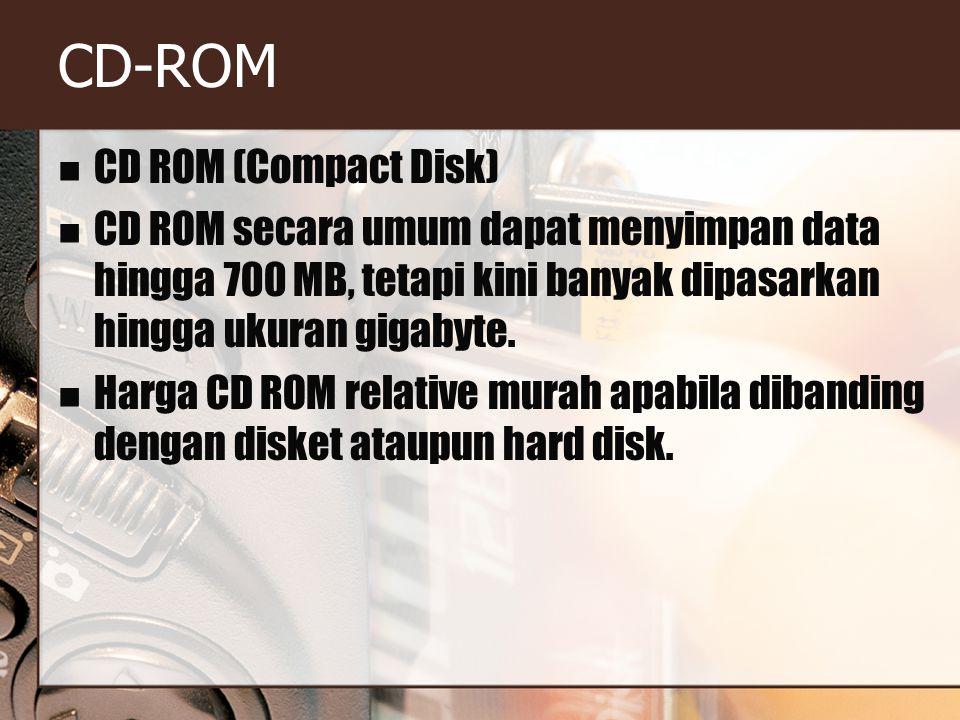 CD-ROM CD ROM (Compact Disk) CD ROM secara umum dapat menyimpan data hingga 700 MB, tetapi kini banyak dipasarkan hingga ukuran gigabyte.