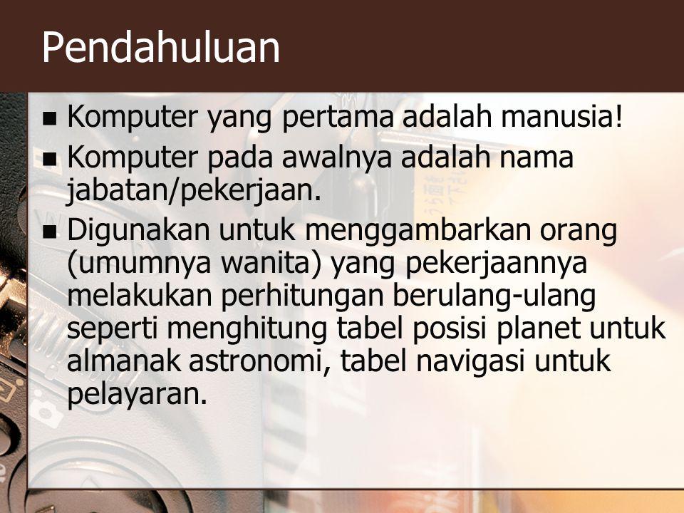 Pendahuluan Komputer yang pertama adalah manusia.