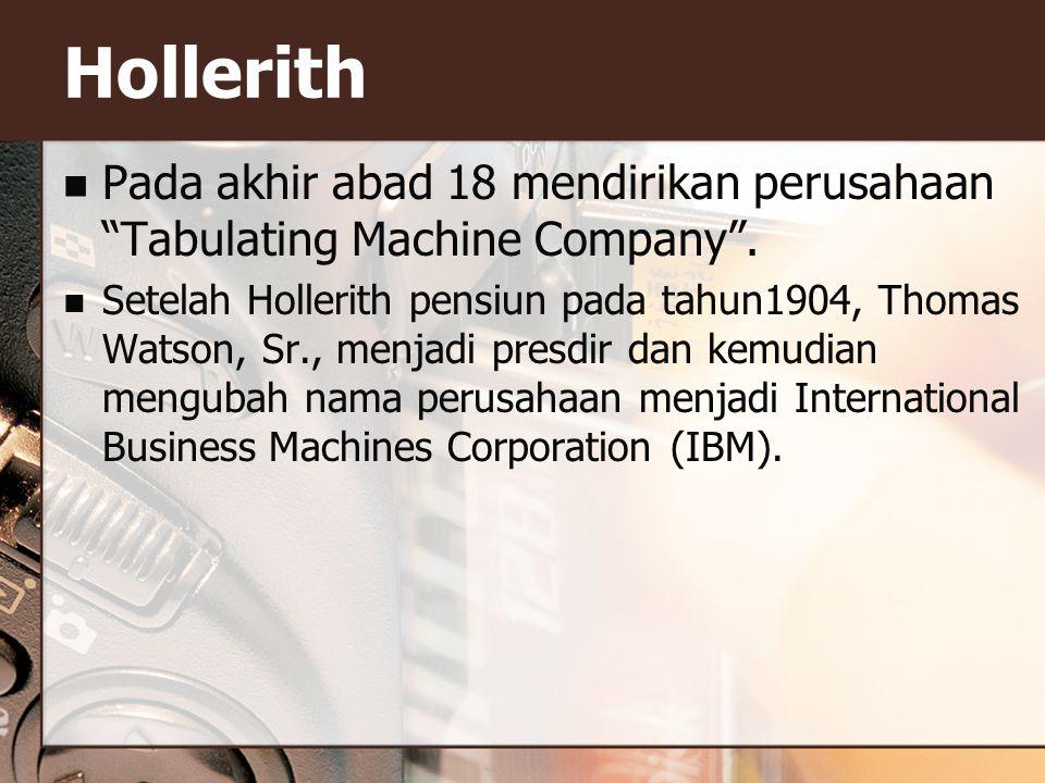 Pada akhir abad 18 mendirikan perusahaan Tabulating Machine Company .