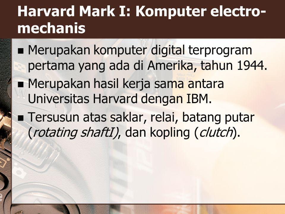 Merupakan komputer digital terprogram pertama yang ada di Amerika, tahun 1944.