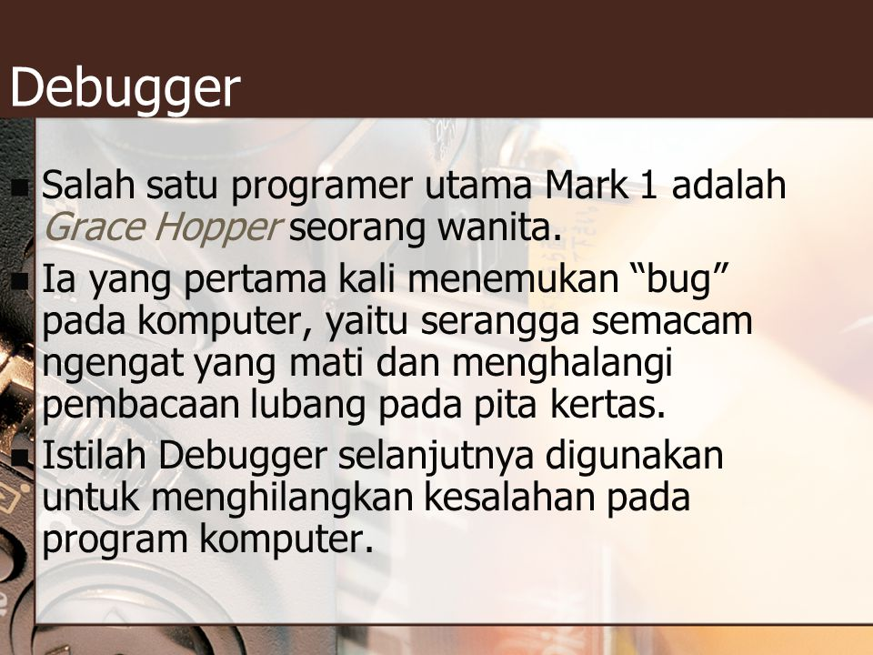 Debugger Salah satu programer utama Mark 1 adalah Grace Hopper seorang wanita.