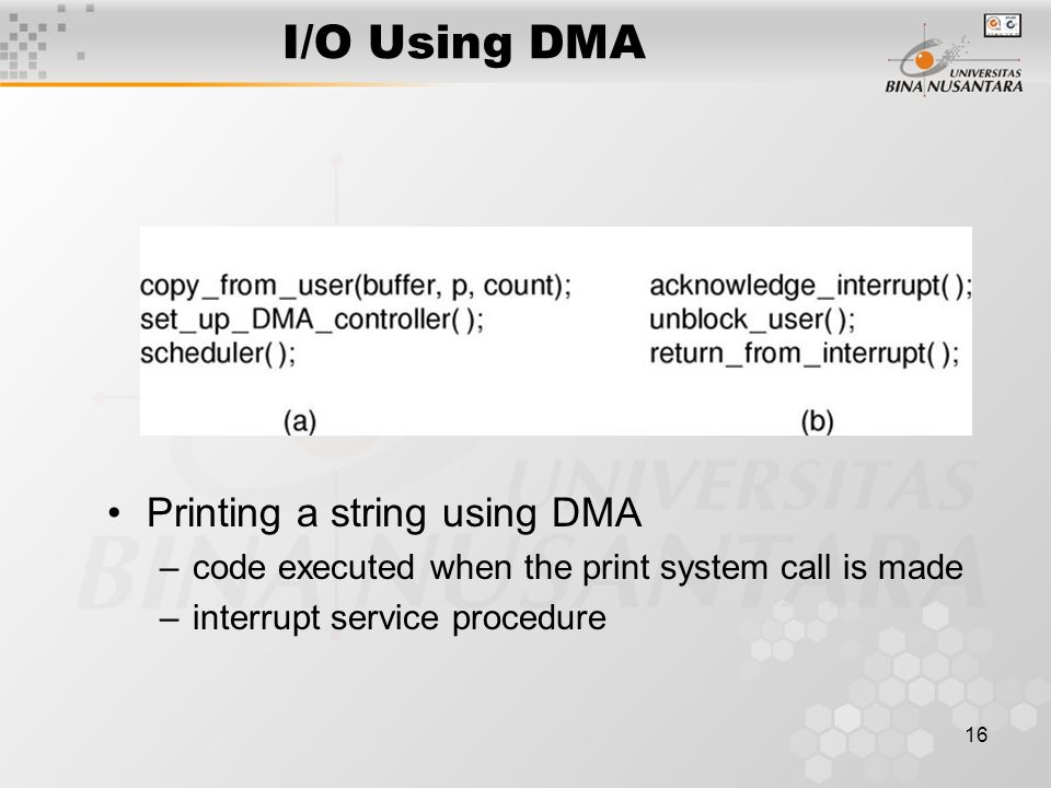 15 Interrupt-Driven I/O Writing a string to the printer using interrupt-driven I/O –Code executed when print system call is made –Interrupt service procedure