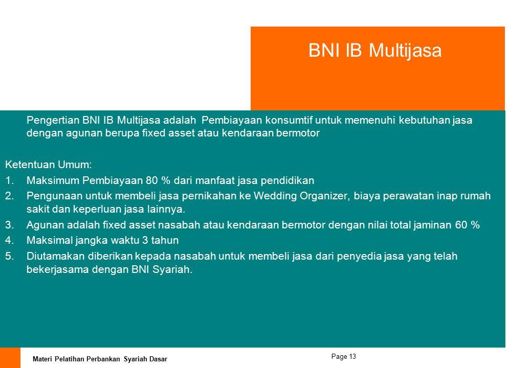Materi Pelatihan Perbankan Syariah Dasar Page 12 BNI IB Cerdas Pengertian BNI IB Cerdas adalah Pembiayaan untuk memenuhi kebutuhan biaya pendidikan di