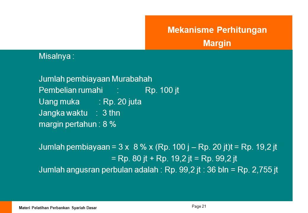 Materi Pelatihan Perbankan Syariah Dasar Page 20 Contoh rate equivalent margin yang ditetapkan adalah sbb: a. Margin untuk Murabahah : Contoh : Margin