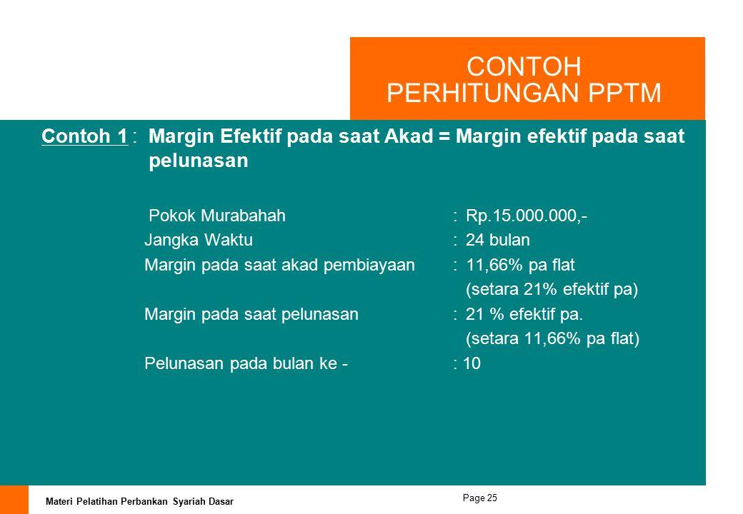 Materi Pelatihan Perbankan Syariah Dasar Page 24 PPTM (lanjutan … ) Keterangan : APB = Angsuran (hutang pokok+margin) perbulan AP= Angsuran hutang pok