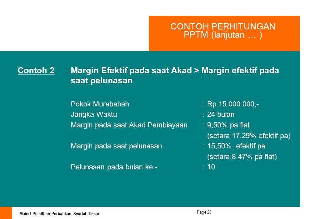 Materi Pelatihan Perbankan Syariah Dasar Page 27 CONTOH PERHITUNGAN PPTM (lanjutan … ) Pada angsuran ke 10 nasabah pembiayaan melakukan pelunasan, mak