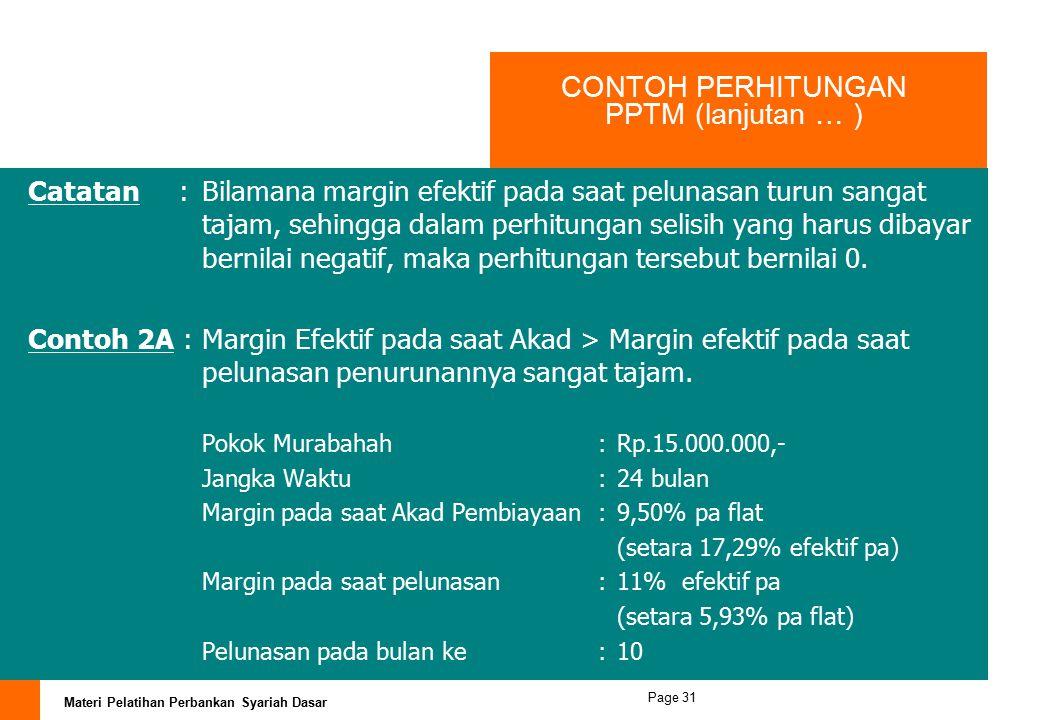 Materi Pelatihan Perbankan Syariah Dasar Page 30 CONTOH PERHITUNGAN PPTM (lanjutan … ) Pada angsuran ke 10 nasabah pembiayaan melakukan pelunasan, mak