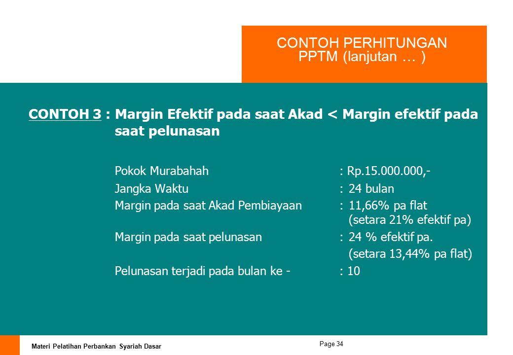Materi Pelatihan Perbankan Syariah Dasar Page 33 CONTOH PERHITUNGAN PPTM (lanjutan … ) Pada angsuran ke 10 nasabah pembiayaan melakukan pelunasan, mak
