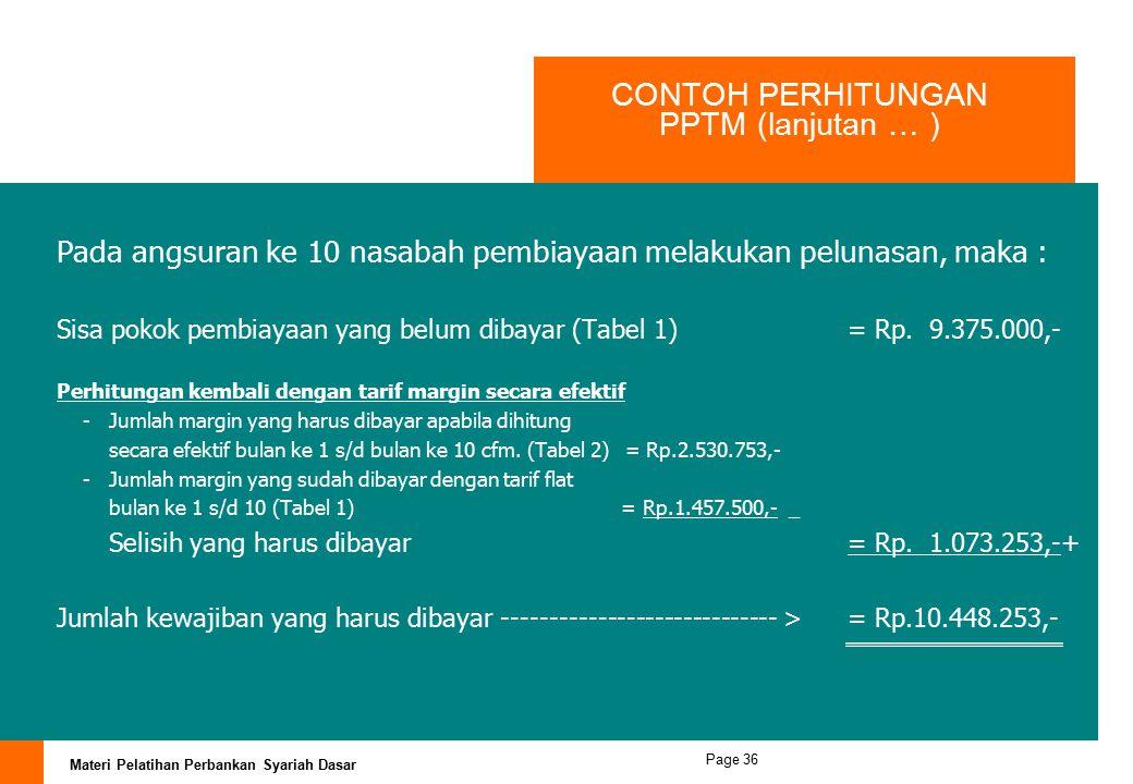 Materi Pelatihan Perbankan Syariah Dasar Page 35 CONTOH PERHITUNGAN PPTM (lanjutan … ) Tabel 1 Tabel 2