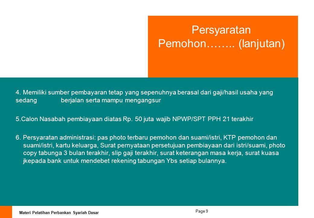 Materi Pelatihan Perbankan Syariah Dasar Page 8 Persyaratan Pemohon 1.WNI dengan status : a. Pegawai aktif : PNS,BUMN/BUMD, Peg Swasta nasional/Multin