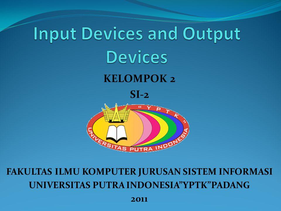 Input Devices and Output Devices ALI ALATAS ( 11101152610069 ) FAJRI AULIA PUTRA ( 11101152610080 ) MONI APRIYANTI ( 11101152610096 ) RIRI WULANDARI ( 11101152610112 ) ROBI SAPUTRA ( 11101152610113 ) TAUFIK KURAHHMAN ( 11101152610119 )