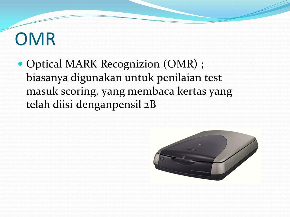 OMR Optical MARK Recognizion (OMR) ; biasanya digunakan untuk penilaian test masuk scoring, yang membaca kertas yang telah diisi denganpensil 2B