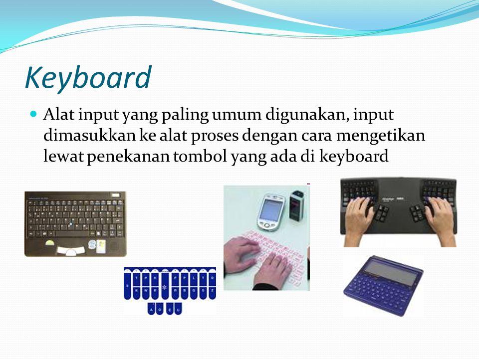 Keyboard Alat input yang paling umum digunakan, input dimasukkan ke alat proses dengan cara mengetikan lewat penekanan tombol yang ada di keyboard