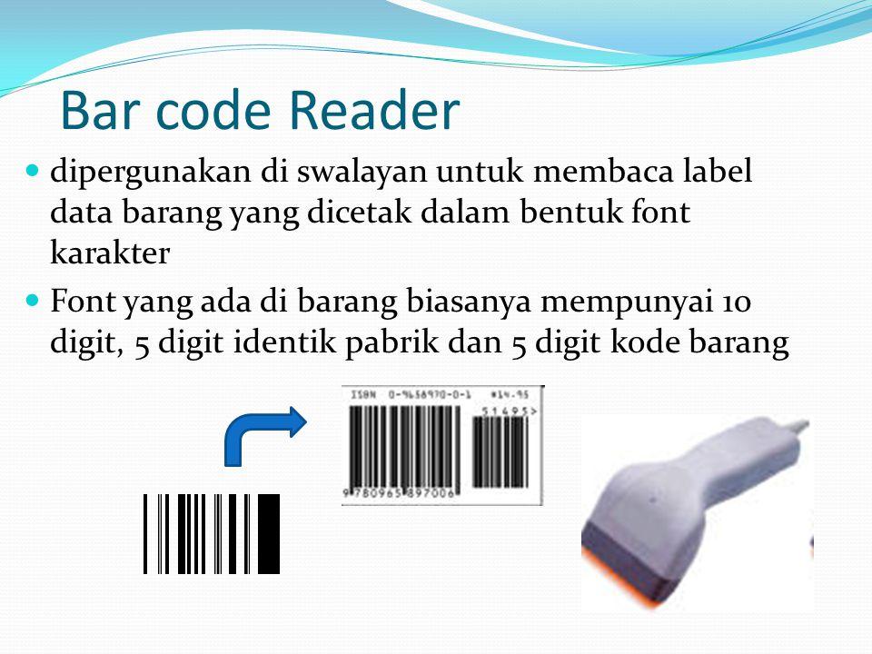 Bar code Reader dipergunakan di swalayan untuk membaca label data barang yang dicetak dalam bentuk font karakter Font yang ada di barang biasanya mempunyai 10 digit, 5 digit identik pabrik dan 5 digit kode barang