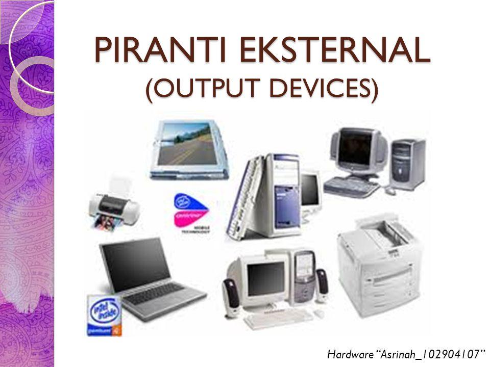 Output Device Diantaranya :  PRINTER  MONITOR  SPEAKER  HEADPHONE  PLOTTER ROJECTOR