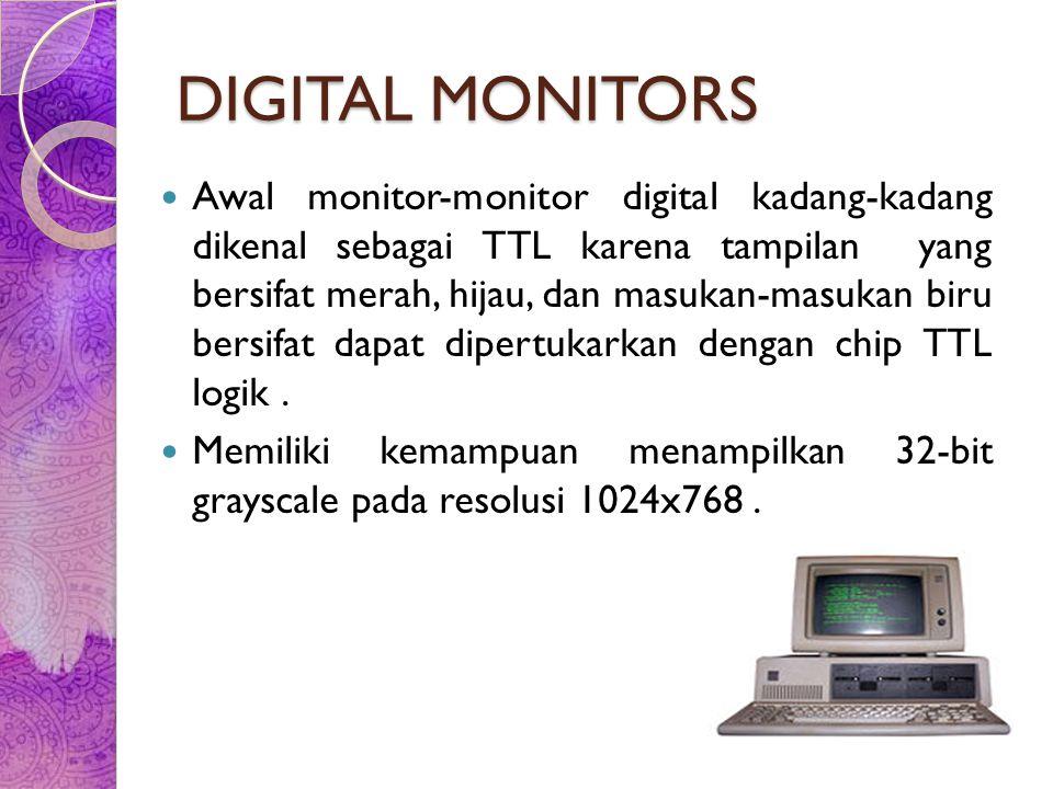 DIGITAL MONITORS Awal monitor-monitor digital kadang-kadang dikenal sebagai TTL karena tampilan yang bersifat merah, hijau, dan masukan-masukan biru b