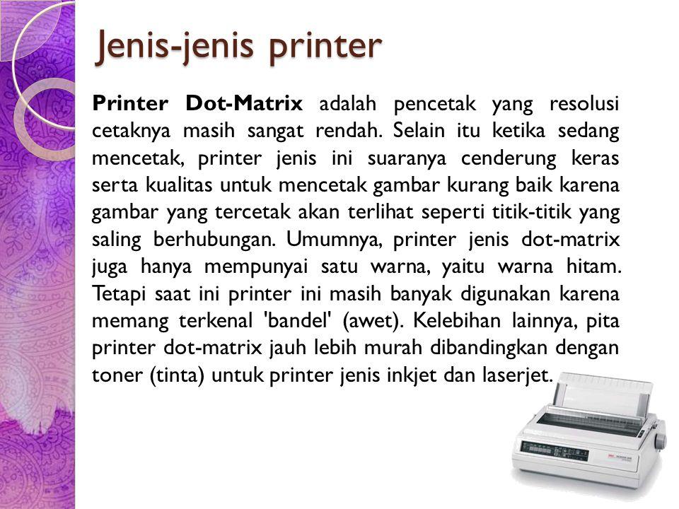 Jenis-jenis printer Printer Dot-Matrix adalah pencetak yang resolusi cetaknya masih sangat rendah. Selain itu ketika sedang mencetak, printer jenis in