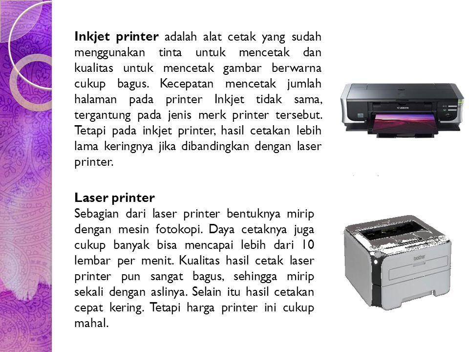 Inkjet printer adalah alat cetak yang sudah menggunakan tinta untuk mencetak dan kualitas untuk mencetak gambar berwarna cukup bagus. Kecepatan mencet
