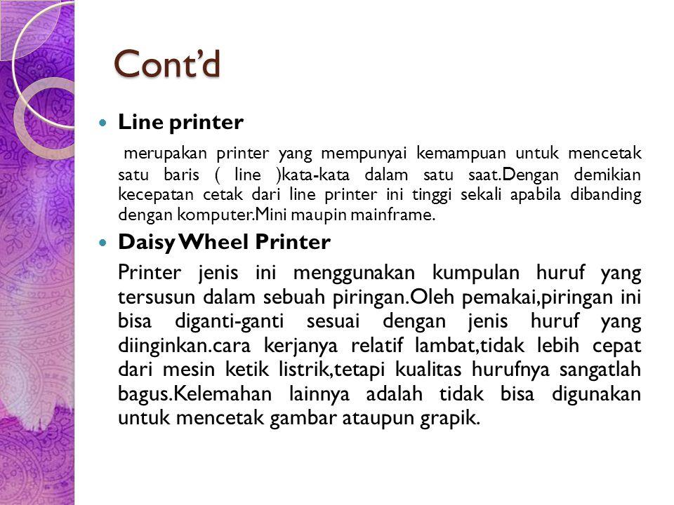 Cont'd Printer Digital Printer Digital adalah printer yang dapat mencetak foto digital secara cepat dengan pengoperasian yang sederhana.Printer ini bisa mencetak gambar secara langsung dari kamera digital tanpa menggunakan Pc.Namun demikian printer jenis ini juga bisa dihubungkan dengan Pc.