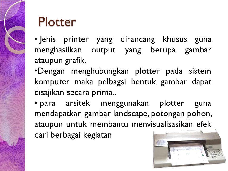 Plotter Jenis printer yang dirancang khusus guna menghasilkan output yang berupa gambar ataupun grafik. Dengan menghubungkan plotter pada sistem kompu