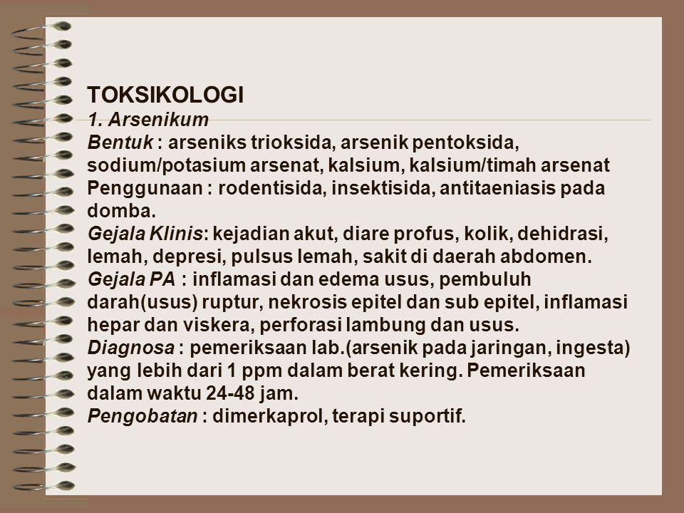 TOKSIKOLOGI 1. Arsenikum Bentuk : arseniks trioksida, arsenik pentoksida, sodium/potasium arsenat, kalsium, kalsium/timah arsenat Penggunaan : rodenti