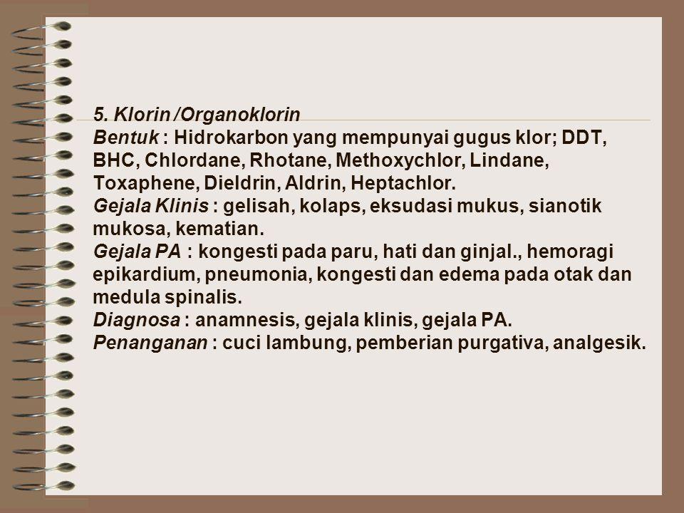 5. Klorin /Organoklorin Bentuk : Hidrokarbon yang mempunyai gugus klor; DDT, BHC, Chlordane, Rhotane, Methoxychlor, Lindane, Toxaphene, Dieldrin, Aldr