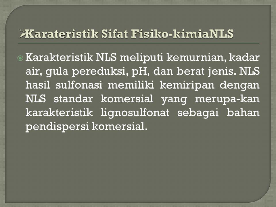  Karakteristik NLS meliputi kemurnian, kadar air, gula pereduksi, pH, dan berat jenis. NLS hasil sulfonasi memiliki kemiripan dengan NLS standar kome