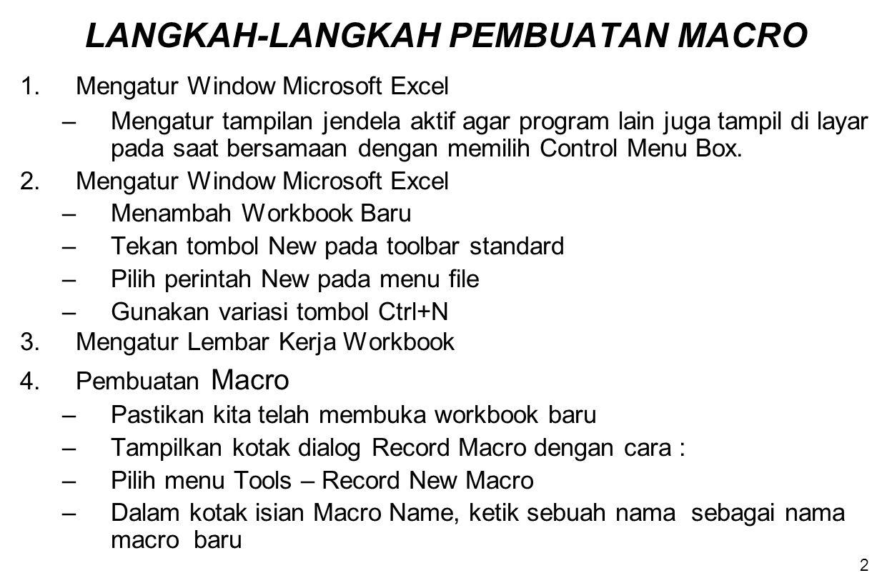 2 LANGKAH-LANGKAH PEMBUATAN MACRO 1.Mengatur Window Microsoft Excel –Mengatur tampilan jendela aktif agar program lain juga tampil di layar pada saat