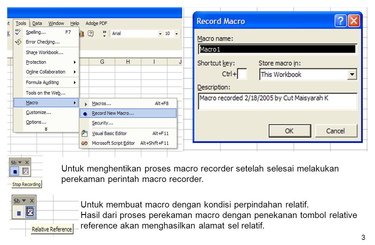 4 Batasan Untuk Nama Macro Recorder 1.Panjang karakter maximal 255 digit 2.Harus diawali dengan karakter, bukan angka, dan tidak diperkenankan ada spasi 3.Tidak mengandung tanda khusus seperti : +, -, *, ^, $ 4.Menggambarkan instruksi kode Macro Recorder.