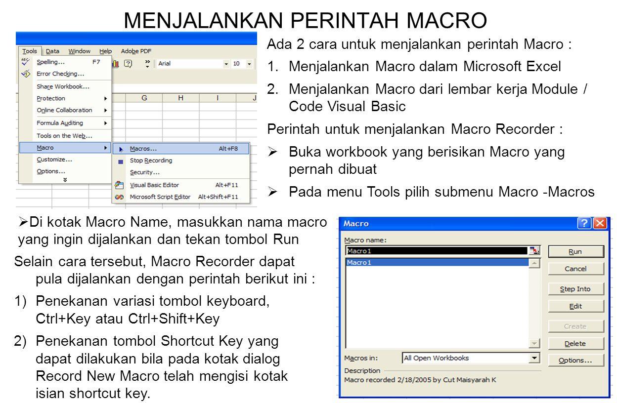 7 MENGHAPUS PERINTAH MACRO Prosedur untuk menghapus perintah Macro adalah : –Pilih menu Tools – Macro – Macros –Pilih salah satu nama perintah macrorecorder yang ada pada kotak pilihan Macro Name –Tekan tombol delete untuk menghapus salah satu nama dari perintah macro recorder –Tekan tombol Yes untuk memasti