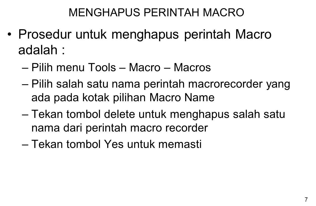 7 MENGHAPUS PERINTAH MACRO Prosedur untuk menghapus perintah Macro adalah : –Pilih menu Tools – Macro – Macros –Pilih salah satu nama perintah macrore