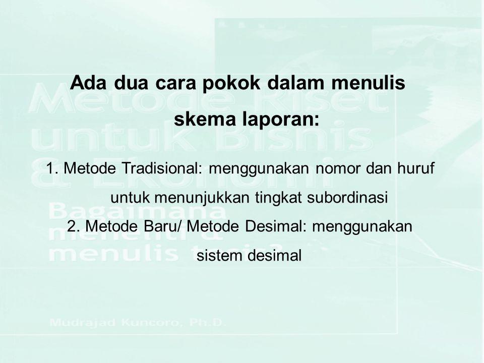 1.Metode Tradisional: menggunakan nomor dan huruf untuk menunjukkan tingkat subordinasi 2.Metode Baru/ Metode Desimal: menggunakan sistem desimal Ada dua cara pokok dalam menulis skema laporan: