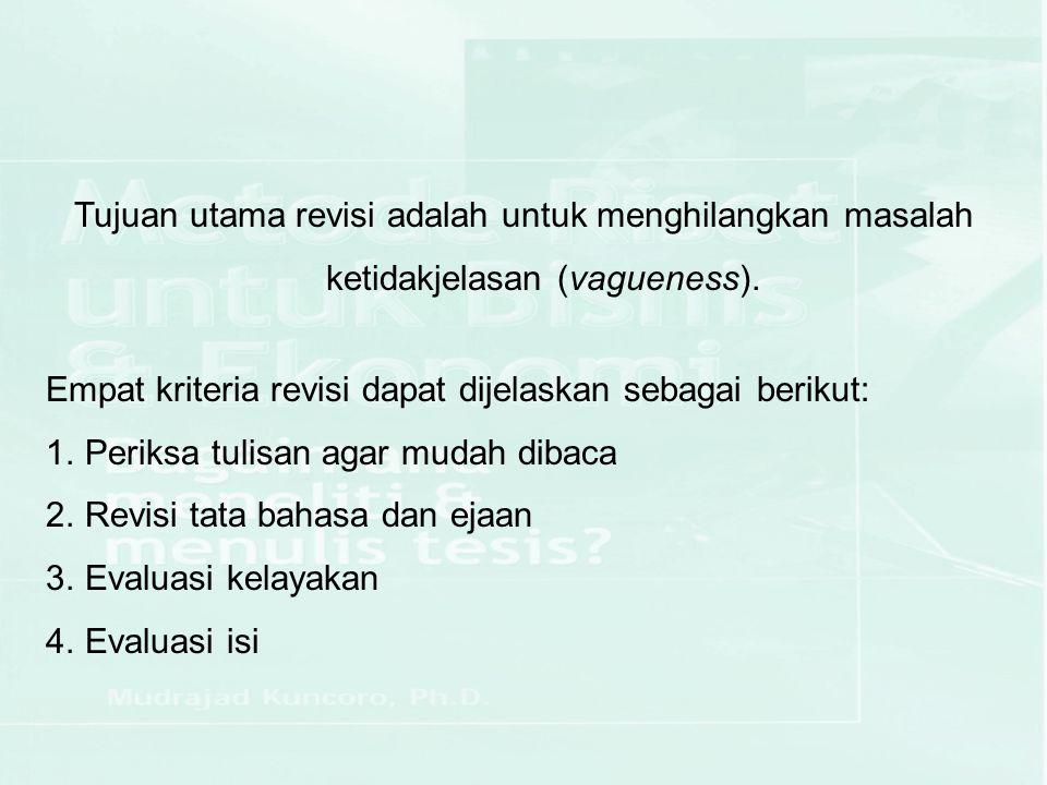 Empat kriteria revisi dapat dijelaskan sebagai berikut: 1.Periksa tulisan agar mudah dibaca 2.Revisi tata bahasa dan ejaan 3.Evaluasi kelayakan 4.Eval