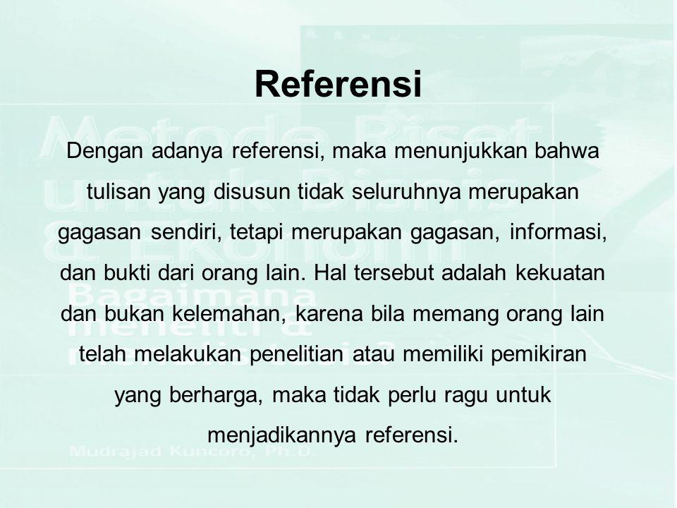 Referensi Dengan adanya referensi, maka menunjukkan bahwa tulisan yang disusun tidak seluruhnya merupakan gagasan sendiri, tetapi merupakan gagasan, informasi, dan bukti dari orang lain.