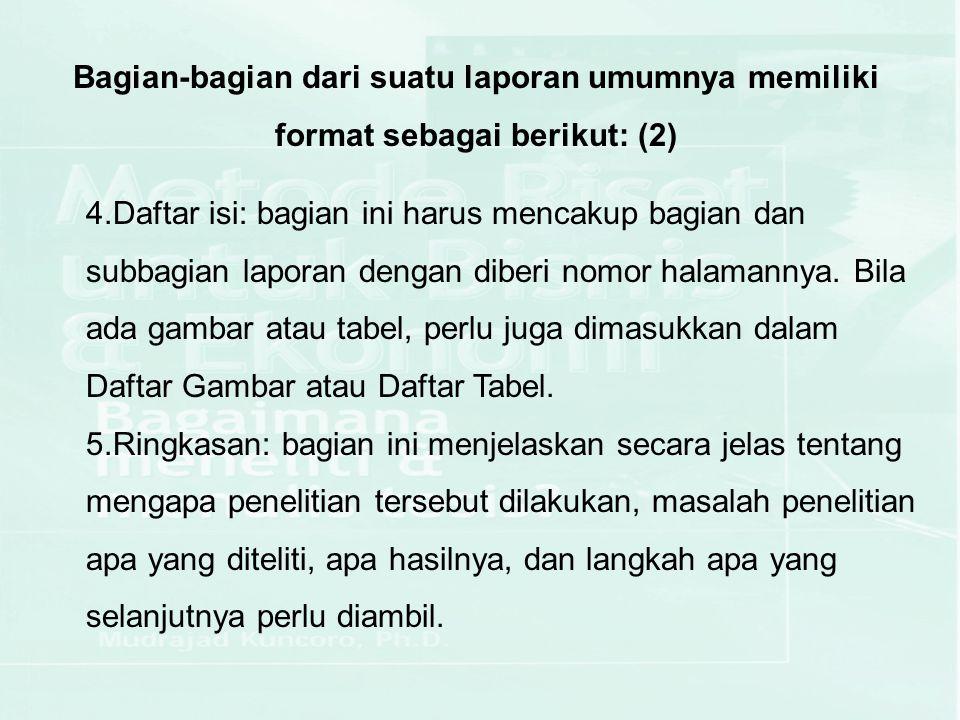 Bagian-bagian dari suatu laporan umumnya memiliki format sebagai berikut: (2) 4.Daftar isi: bagian ini harus mencakup bagian dan subbagian laporan dengan diberi nomor halamannya.