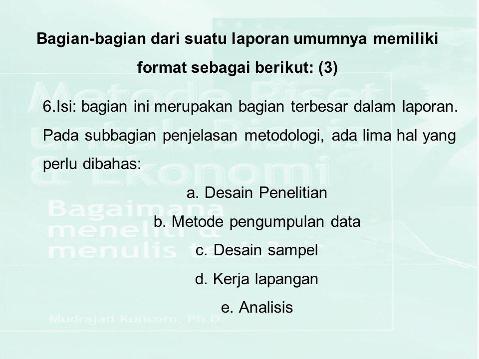 Bagian-bagian dari suatu laporan umumnya memiliki format sebagai berikut: (3) 6.Isi: bagian ini merupakan bagian terbesar dalam laporan. Pada subbagia