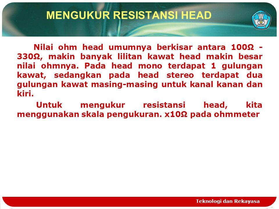 Nilai ohm head umumnya berkisar antara 100Ω - 330Ω, makin banyak lilitan kawat head makin besar nilai ohmnya. Pada head mono terdapat 1 gulungan kawat