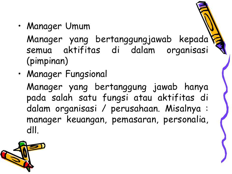 Manager Umum Manager yang bertanggungjawab kepada semua aktifitas di dalam organisasi (pimpinan) Manager Fungsional Manager yang bertanggung jawab han