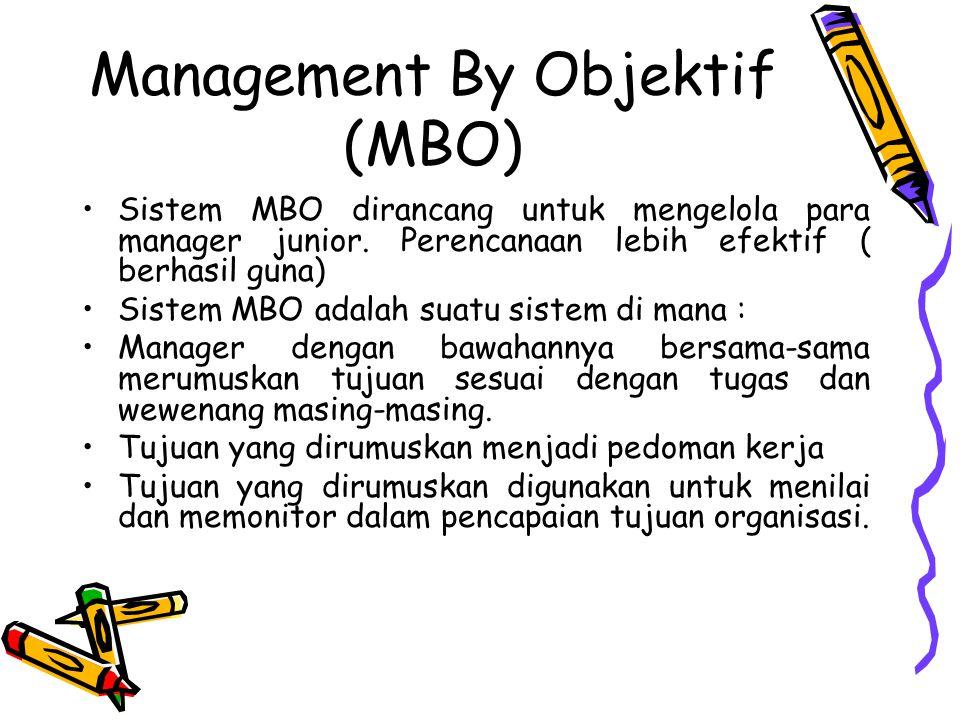 Management By Objektif (MBO) Sistem MBO dirancang untuk mengelola para manager junior. Perencanaan lebih efektif ( berhasil guna) Sistem MBO adalah su