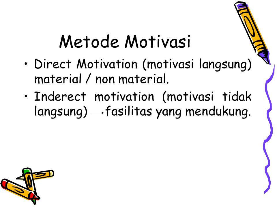 Metode Motivasi Direct Motivation (motivasi langsung) material / non material. Inderect motivation (motivasi tidak langsung) fasilitas yang mendukung.