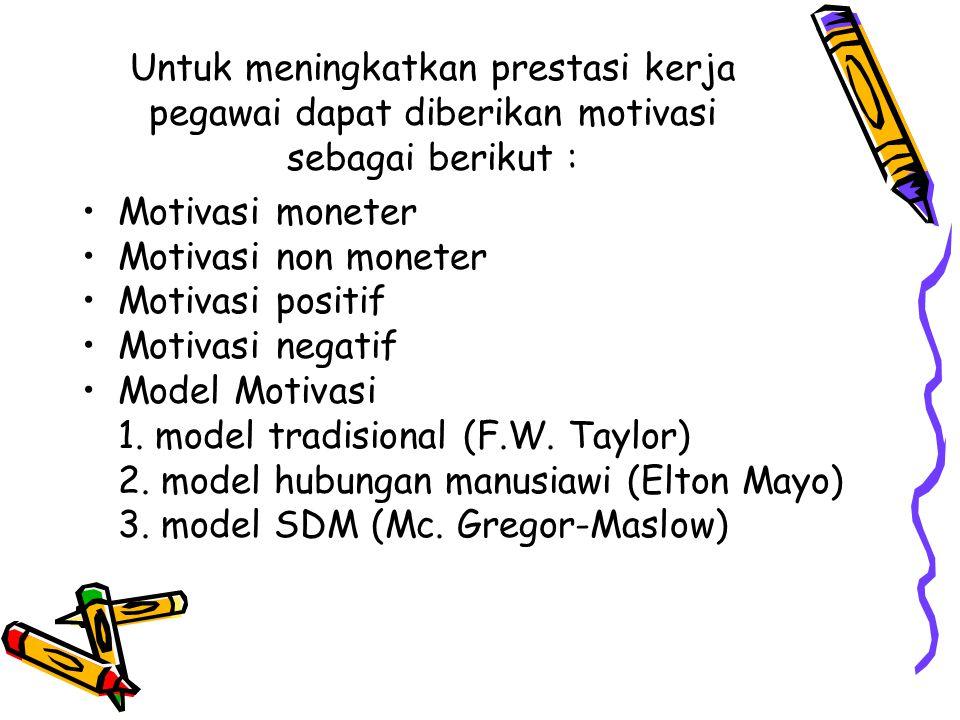 Untuk meningkatkan prestasi kerja pegawai dapat diberikan motivasi sebagai berikut : Motivasi moneter Motivasi non moneter Motivasi positif Motivasi n