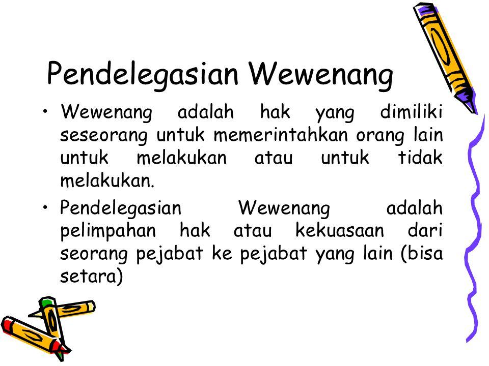 Pendelegasian Wewenang Wewenang adalah hak yang dimiliki seseorang untuk memerintahkan orang lain untuk melakukan atau untuk tidak melakukan. Pendeleg