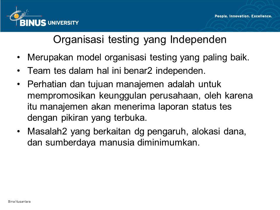 Bina Nusantara Organisasi testing yang Independen Merupakan model organisasi testing yang paling baik. Team tes dalam hal ini benar2 independen. Perha