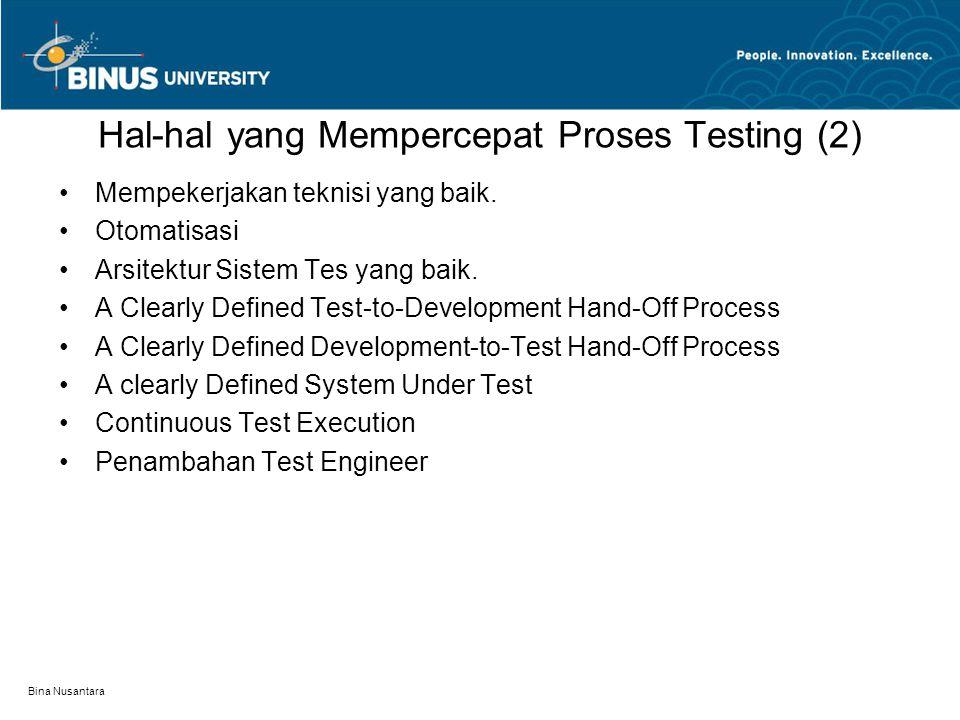 Bina Nusantara Hal-hal yang Mempercepat Proses Testing (2) Mempekerjakan teknisi yang baik. Otomatisasi Arsitektur Sistem Tes yang baik. A Clearly Def