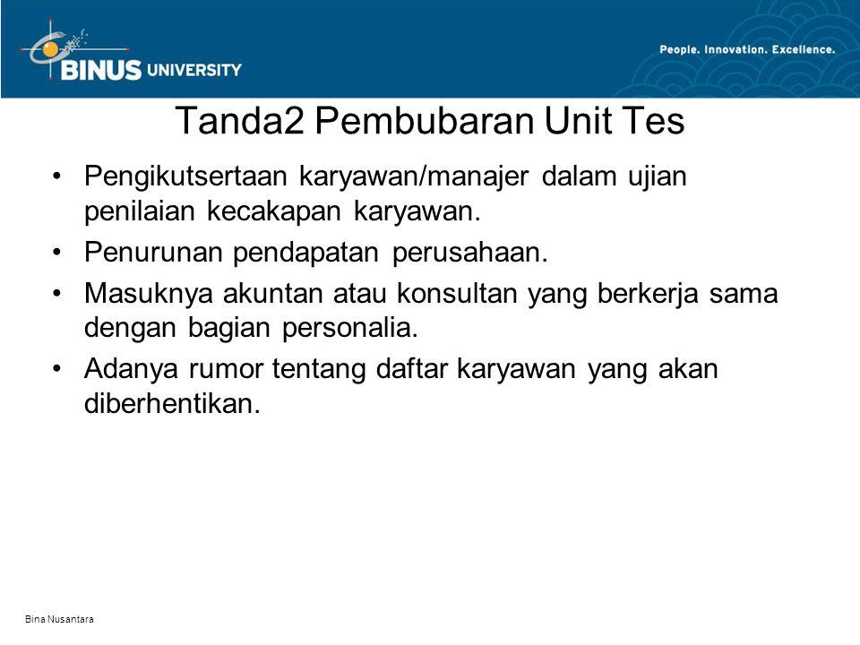 Bina Nusantara Tanda2 Pembubaran Unit Tes Pengikutsertaan karyawan/manajer dalam ujian penilaian kecakapan karyawan. Penurunan pendapatan perusahaan.