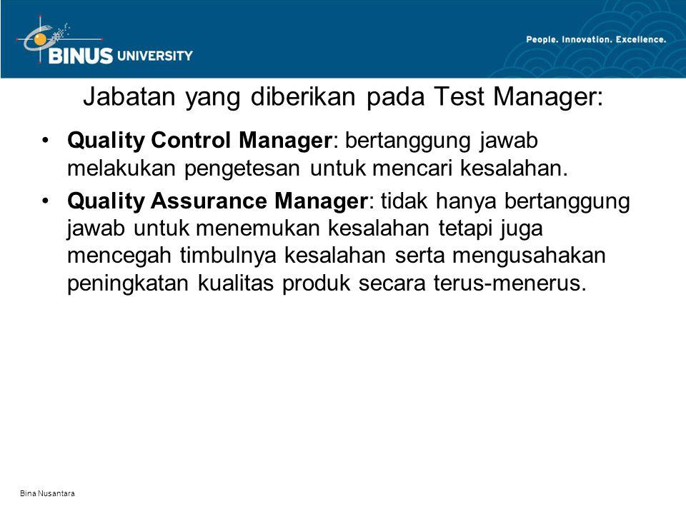 Bina Nusantara Jabatan yang diberikan pada Test Manager: Quality Control Manager: bertanggung jawab melakukan pengetesan untuk mencari kesalahan. Qual