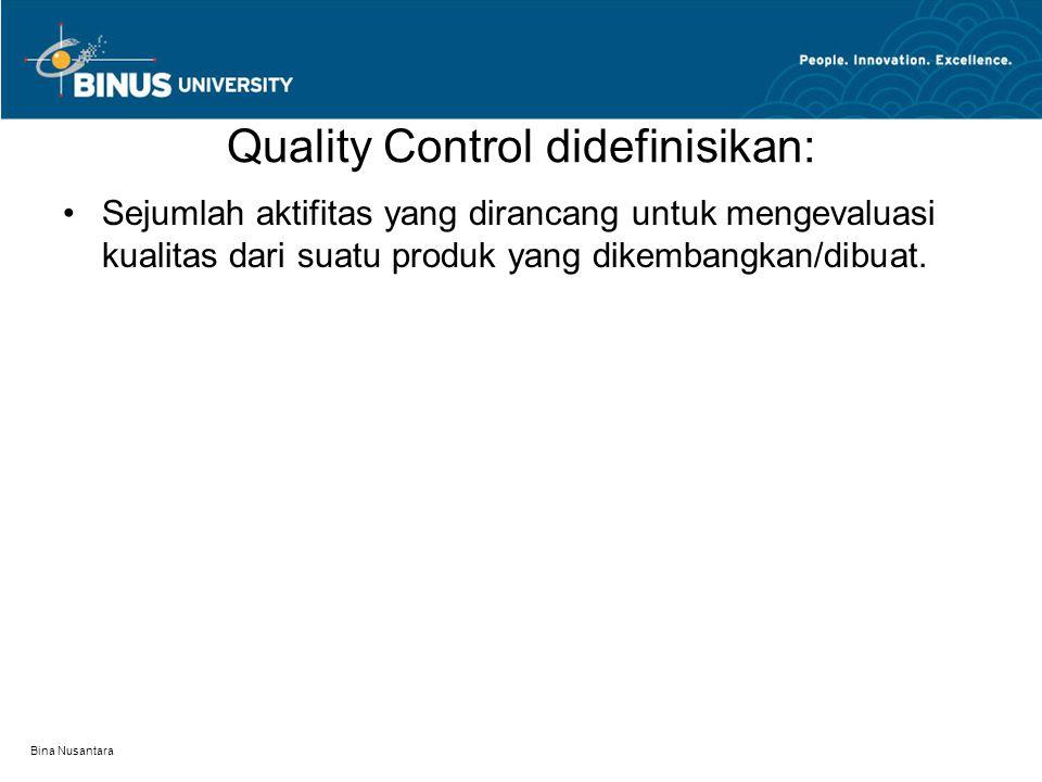Bina Nusantara Quality Control didefinisikan: Sejumlah aktifitas yang dirancang untuk mengevaluasi kualitas dari suatu produk yang dikembangkan/dibuat