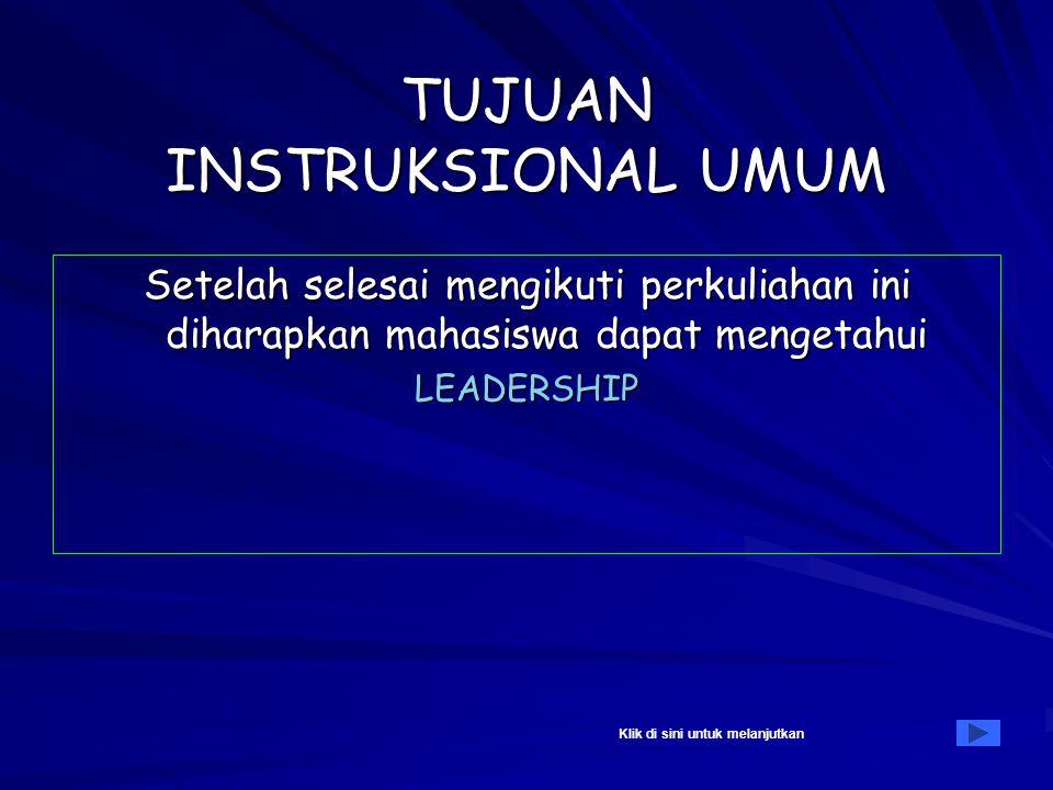 ORGANISASI DAN MANAJEMEN II TUJUAN INSTRUKSIONAL MATERI PERKULIAHAN Topik 6 : LEADERSHIP